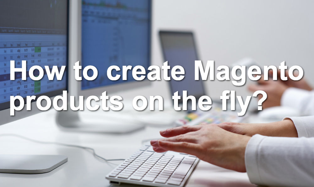 How to create Magento products on the fly