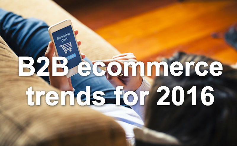 B2B ecommerce trends for 2016